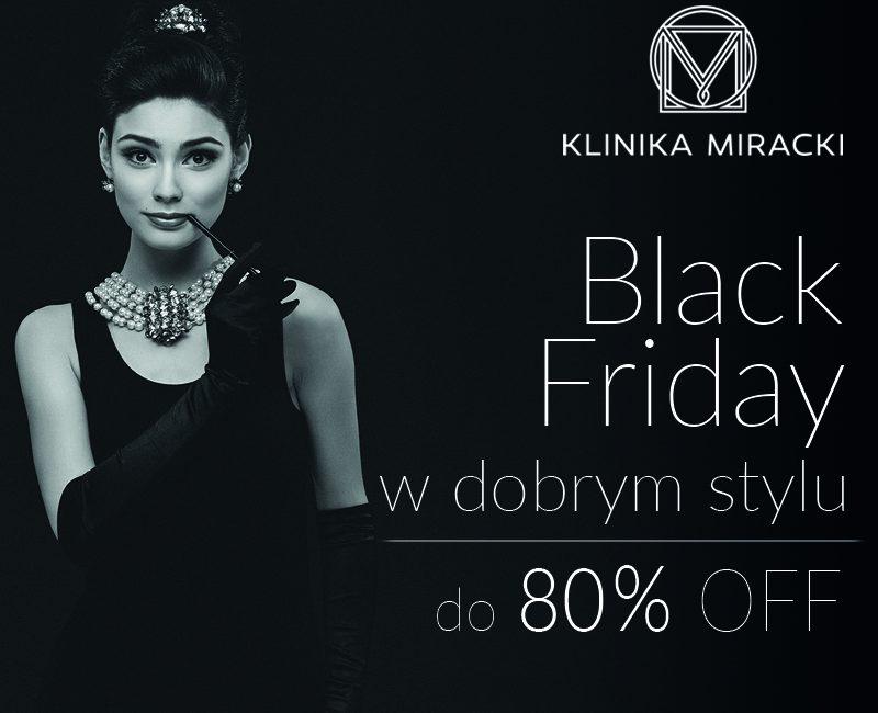 BLACK FRIDAY w dobrym stylu w KLINICE MIRACKI – niezwykłe rabaty do 80% OFF